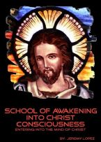 School of Awakening Into Christ Consciousness (The Mind of Christ) (4 Week Course Hard Copy) by Jeremy Lopez