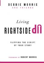 Living Rightside Up: Flipping the Script of Your Story (Book) by Debbie Morris