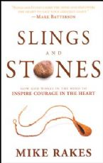 Slings and Stones: How God Works in the Mind to Inspire Courage in the Heart (Book) by Mike Rakes