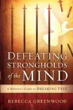 Defeating Strongholds of the Mind: A Believer's Guide to Breaking Free (Book) by Rebecca Greenwood