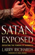 Satan Exposed: Defeating the Powers of Darkness (Book) by Larry Richards