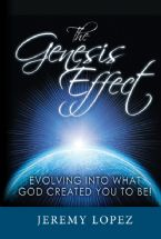 The Genesis Effect: Evolving into What God Created You to Be (Book) by Jeremy Lopez