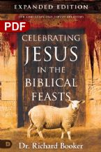 Celebrating Jesus in the Biblical Feasts - Expanded Edition: Discovering Their Significance to You (E-book PDF Download) by Dr. Richard Booker