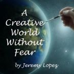 A Creative World Without Fear(CD) by Jeremy Lopez