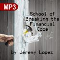 CSchool of Breaking the Financial Code (MP3 Teaching Download Course) by Jeremy Lopez - Click To Enlarge