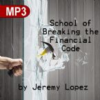 School of Breaking the Financial Code (MP3 Teaching Download Course) by Jeremy Lopez
