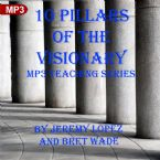 10 Pillars of the Visionary (MP3 Teaching Download Series) by Jeremy Lopez and Bret Wade