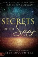 CSecrets of the Seer: Releasing Heaven's Supernatural Realities Into the Natural World (Book) by Jamie Galloway - Click To Enlarge