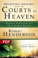 CReceiving Healing from the Courts of Heaven: Removing Hindrances that Delay or Deny Your Healing (PDF Download) by Robert Henderson - Click To Enlarge