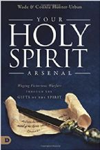 Your Holy Spirit Arsenal: Waging Victorious Warfare Through the Gifts of the Spirit (Book) by Wade Urban and Connie Hunter-Urban