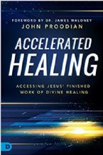 Accelerated Healing: Accessing Jesus' Finished Work of Divine Healing (Book) by John Proodian