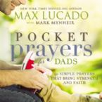 Pocket Prayers For Dads 40 Simple Prayers That Bring Strength And Faith (Book) by Max Lucado