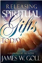 Releasing Spiritual Gifts Today (Book) by James W. Goll