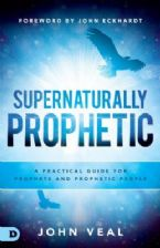 Supernaturally Prophetic: A Practical Guide for Prophets and Prophetic People (Book) by John Veal