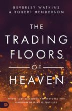 Trading Floors of Heaven: Where Lost Blessings Are Restored and Kingdom Destiny Is Fulfilled (Book) by Beverly Watkins and Robert Henderson