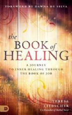 The Book of Healing: A Journey to Inner Healing Through the Book of Job (Book) Teresa Liebscher